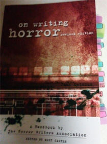My copy of On Writing Horror: A Handbook by the Horror Writers Association (edited by Mort Castle)
